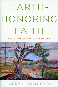 "This is the cover of ""Earth-Honoring Faith: Religious Ethics in a New Key"" by Larry L. Rasmussen. The book is reviewed by Nancy L. Roberts. (CNS)"