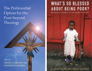"These are the covers of ""The Preferential Option for the Poor Beyond Theology,"" edited by Daniel G. Groody and Gustavo Gutierrez, and ""Whatís So Blessed About Being Poor: Seeking the Gospel in the Slums of Kenya,"" by L. Susan Slavin and Coralis Salvador . (CNS)"