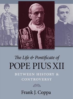 "This is the cover of ""The Life and Pontificate of Pope Pius XII: Between History and Controversy"" by Frank Coppa. The book is reviewed by Eugene J. Fisher."